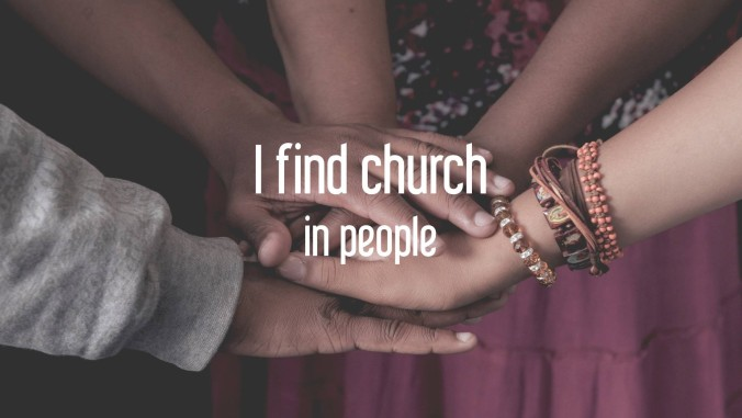I find church in people