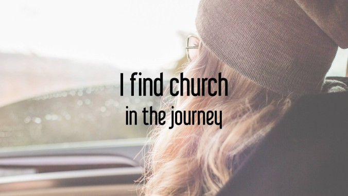 I find church in the journey